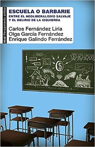Escuela o barbarie Entre el neoliberalismo salvaje y el delirio de la izquierda Pensamiento crítico: Amazon.es: Carlos Fernández Liria, ...