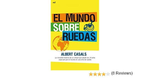 El mundo sobre ruedas (MR Ahora): Amazon.es: Casals, Albert ...