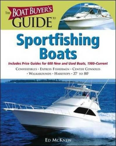 The Boat Buyer's Guide to Sportfishing Boats: Pictures, Floorplans, Specifications, Reviews, and Prices for More Than 600 Boats, 27 to 63 Feet Lon (Boat Buyer's Guides)
