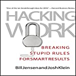 Hacking Work: Breaking Stupid Rules for Smart Results | Bill Jensen,Josh Klein