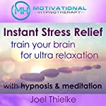Instant Stress Relief, Train Your Brain for Ultra Relaxation with Hypnosis and Meditation | Joel Thielke