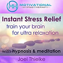Instant Stress Relief, Train Your Brain for Ultra Relaxation with Hypnosis and Meditation Lecture by Joel Thielke Narrated by Joel Thielke