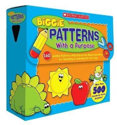 Biggie Patterns with a Purpose( 160 Jumbo Patterns with Standards-Based Activities for Teaching & Learning All Year Long)[BIGGIE PATTERNS W/A (Biggie Patterns)
