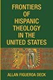 img - for Frontiers of Hispanic Theology in the United States book / textbook / text book