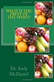 WHAT Is the FRUIT of the SPIRIT?, Andy McDaniel, 1490355995