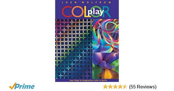 Color Play Easy Steps To Imaginative In Quilts Joen Wolfrom 9781571201058 Amazon Books
