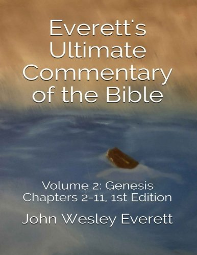 Read Online Everett's Ultimate Commentary of the Bible: Volume 2: Genesis Chapters 2-11, 1st Edition pdf
