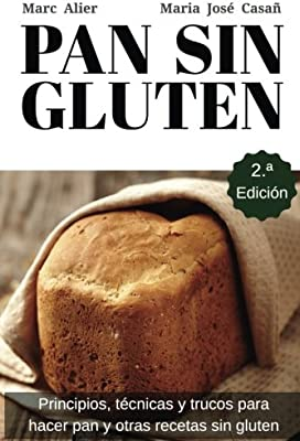 Segunda Edición: Principios, técnicas y trucos para hacer pan, pizza, bizcochos, cupcakes y otras recetas sin gluten. (Spanish Edition)