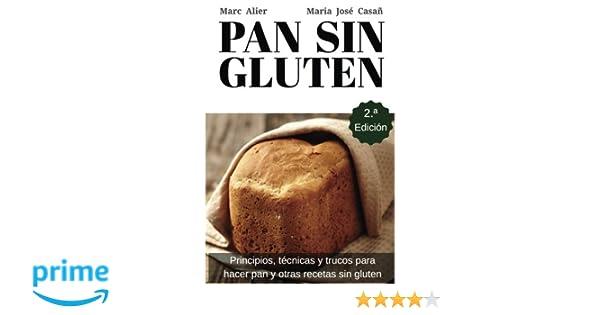Segunda Edición: Principios, técnicas y trucos para hacer pan, pizza, bizcochos, cupcakes y otras recetas sin gluten. (Spanish Edition): Marc Alier, ...