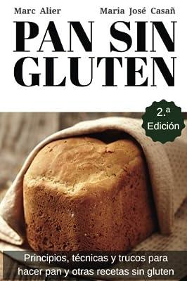 Pan sin gluten. Segunda Edición: Principios, técnicas y trucos para hacer pan, pizza, bizcochos, cupcakes y otras recetas sin gluten. (Spanish Edition)