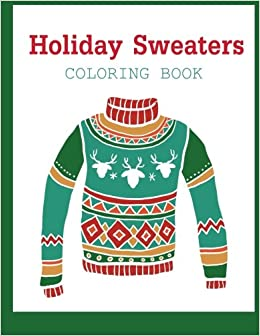 Holiday Sweaters: Coloring Book