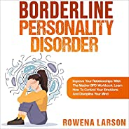 Borderline Personality Disorder: Improve Your Relationships with the Master BPD Workbook, Learn How to Control