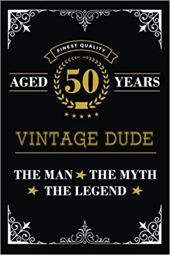 Aged 50 Years Vintage Dude The Man Myth Legend Blank Lined Journal With Inspiration Quotes For Mens 50th Birthday Gift Funny Happy