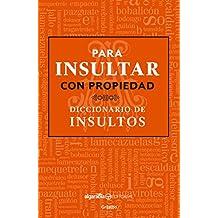 Para insultar con propiedad: Diccionario de insultos