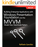 Building Enterprise Applications with Windows Presentation Foundation and the Model View ViewModel Pattern