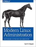 Modern Linux Administration: How to Become a Cutting-Edge Linux Administrator