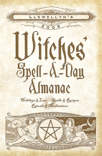 Llewellyn's 2009 Witches' Spell-A-Day Almanac (Annuals - Witches' Spell-a-Day Almanac)