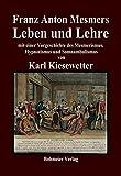 Franz Anton Mesmers Leben und Lehre: mit einer Vorgeschichte des Mesmerismus, Hypnotismus und Somnambulismus