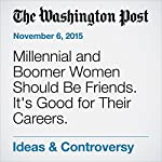 Millennial and Boomer Women Should Be Friends. It's Good for Their Careers. | Mona Gable