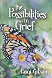 The Possibilities in Grief, Dani Gibson, 1492922110