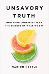 Unsavory Truth: How Food Companies Skew the Science of What We Eat Hardcover