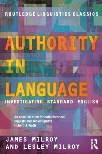 Authority in Language: Investigating Standard English (Routledge Linguistics Classics)