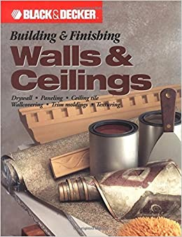 Book Building & Finishing Walls & Ceilings (Black & Decker) by Editors of Creative Publishing (2002-06-01)
