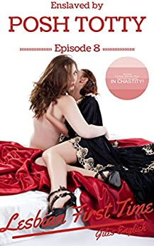 Lesbian First Time: Chaste male submissive watches and serves while his tall mistress engages in lesbian seduction! (Enslaved by Posh Totty Book 8) by [English, Giles]