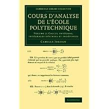 Cours D'Analyse de L'Ecole Polytechnique: Volume 2, Calcul Integral; Integrales Definies Et Indefinies