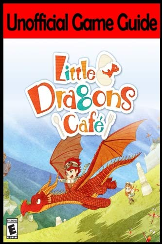Little Dragons Cafe: Unofficial Game Guide