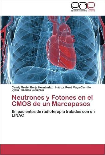 Neutrones y Fotones en el CMOS de un Marcapasos: En pacientes de radioterapía tratados con un LINAC (Spanish Edition): Candy Gretel Borja Hernández, ...