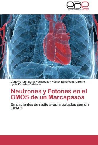 Neutrones y Fotones en el CMOS de un Marcapasos: En pacientes de radioterapía tratados con un LINAC: Amazon.es: Candy Gretel Borja Hernández, ...