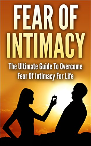 How To Cure Fear Of Intimacy