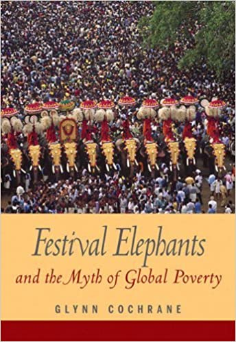Festival Elephants and the Myth of Global Poverty: 1st (First) Edition