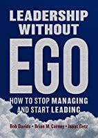 Leadership without Ego: How to stop managing and start leading Front Cover