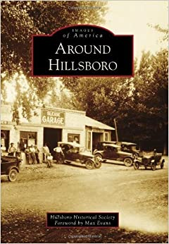 Around Hillsboro (Images of America) by Hillsboro Historical Society with Foreword by Max Evans (2011-08-08)
