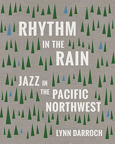Rhythm in the Rain: Jazz in the Pacific Northwest by Lynn Darroch (2016-02-08)