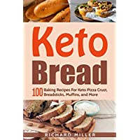 Keto Bread: 100 Baking Recipes For Keto Pizza Crust, Breadsticks, Muffins, and More