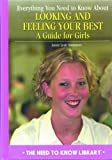 img - for Everything You Need to Know About Looking and Feeling Your Best: A Guide for Girls (Need to Know Library) book / textbook / text book