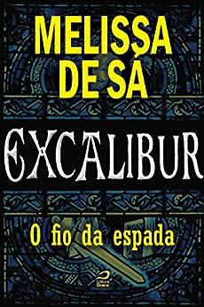 Excalibur - O fio da espada por [Sá, Melissa de]