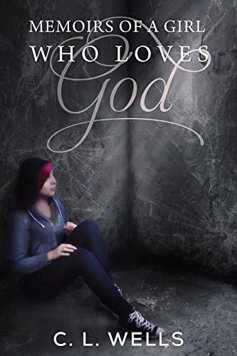 Memoirs of a Girl Who Loves God by [WELLS, C.L.]