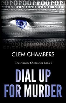 Dial Up for Murder: The Hacker Chronicles Book 1 by [Chambers, Clem]