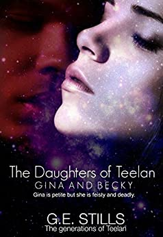 The Daughters of Teelan: Gina and Becky (The Generations of Teelen Book 3) by [Stills, G.E.]