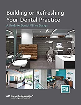 Building Or Refreshing Your Dental Practice A Guide To Office Design ADA Practical