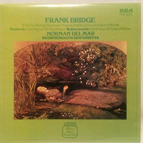 Frank Bridge - FRANK BRIDGE: Suite for Strings / Summer / There Is A Willow Grows Aslant A Brook ~ BANTOCK: The Pierrot Of The Minute ~ BUTTERWORTH: The Banks Of Green Willow ~ RCA RED SEAL RL 25184 - 57 min.