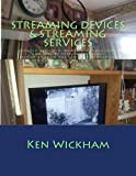 Streaming Devices + Streaming Services: Reviews, comparisons, and step-by-step instructions (Alternatives to Cable TV: Cable Cutting) (Volume 2)
