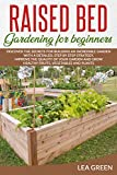 RAISED BED GARDENING FOR BEGINNERS: DISCOVER THE