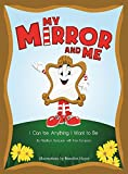 My Mirror and Me: I Can Be Anything I Want To Be (Book One 1)