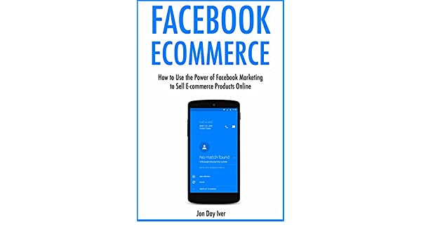 27fa2d06af1 Amazon.com  Facebook Ecommerce  How to Use the Power of Facebook Marketing  to Sell E-commerce Products Online eBook  JD Iver  Kindle Store