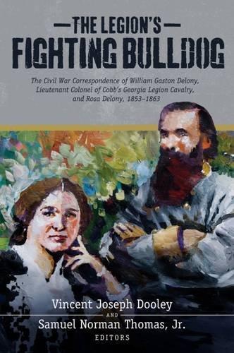 - The Legion's Fighting Bulldog: The Civil War Correspondence of William Gaston Delony, Lieutenant Colonel of Cobb's Georgia Legion Cavalry, and Rosa Delony, 1853-1863